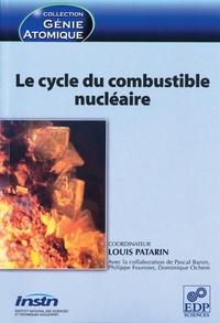 Le cycle du combustible nucléaire - Louis Patarin |
