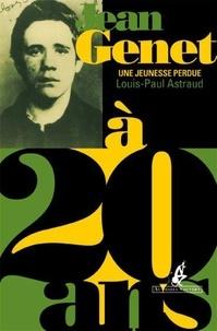 Louis-Paul Astraud - Jean Genet à 20 ans - Une jeunesse perdue.