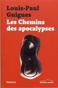 Louis-Paul Guigues - Les chemins des apocalypses.