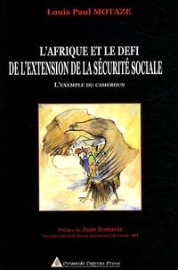 Louis Paul Motaze - L'Afrique et le défi de l'extension de la sécurité sociale - L'exemple du Cameroun.