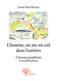 Louis-Paul Rovira - L'homme, un arc-en-ciel dans l'univers.