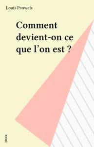 Louis Pauwels - Comment devient-on ce que l'on est ?.