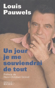 Louis Pauwels - Un jour je me souviendrai de tout... - Textes inédits, extraits de son journal, notes, correspondance, souvenirs, morceaux choisis.