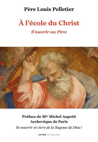 A l'école du Christ. Volume 1, S'ouvrir au Père