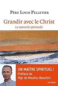 Louis Pelletier - Grandir avec le Christ - La maturité spirituelle.