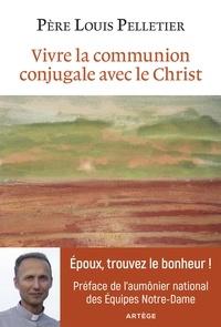 Louis Pelletier - Vivre la communion conjugale avec le Christ.