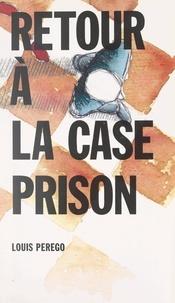 Louis Perego et Frédéric Pottecher - Retour à la case prison.