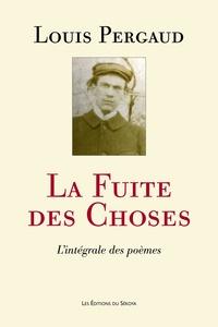 Louis Pergaud - La Fuite des Choses - L'intégrale des poèmes.