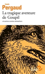 Louis Pergaud - La tragique aventure de Goupil et autres contes animaliers.