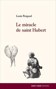 Louis Pergaud - Le miracle de saint Hubert.