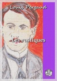 Louis Pergaud - Les rustiques - Nouvelles villageoises.
