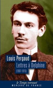 Louis Pergaud - Lettres à Delphine - Correspondance (1907-1915).