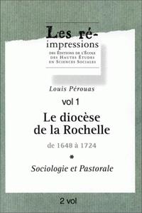 Louis Pérouas - Le diocèse de La Rochelle de 1648 à 1724. - Sociologie et pastorale, 2 volumes.