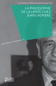 Louis Perron et Pierre-Antoine Pontoizeau - La philosophie de la limite chez Jean Ladrière.