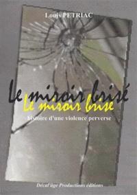 Louis Pétriac - Le miroir brisé - Histoire d'une violence perverse.
