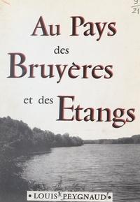 Louis Peygnaud et Louis Boyer - Au pays des bruyères et des étangs.