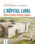 Louis-Philippe Boulet et Jean Bussières - L'Hôpital Laval: 100 ans d'histoire médicale à Québec - 1918-2018.