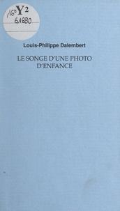 Louis-Philippe Dalembert - Le songe d'une photo d'enfance.
