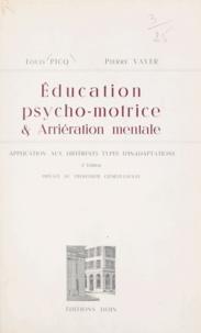 Louis Picq et Pierre Vayer - Éducation psycho-motrice et arriération mentale - Application aux différents types d'inadaptations.