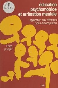 Louis Picq et Pierre Vayer - Éducation psychomotrice et arriération mentale : application aux différents types d'inadaptation.