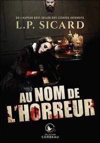 Louis-Pier Sicard - Au nom de l'horreur.