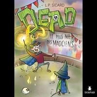 Louis-Pier Sicard - Dead - Le plus nul des magiciens.