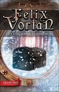 Louis-Pier Sicard - Felix Vortan Tome 3 : Félix Vortan et l'énigme du coffre noir.