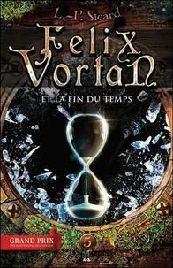 Louis-Pier Sicard - Felix Vortan Tome 5 : Felix Vortan et la fin du temps.