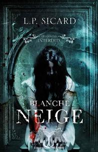 Louis-Pier Sicard - Les contes interdits  : Blanche-Neige.
