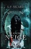 Louis-Pier Sicard - Les contes interdits  : Blanche Neige.