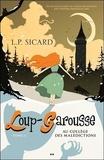 Louis-Pier Sicard - Loup-Garousse Tome 1 : Au collège des malédictions.