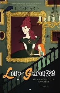 Louis-Pier Sicard - Loup-Garousse Tome 2 : Au manoir de la sorcière.
