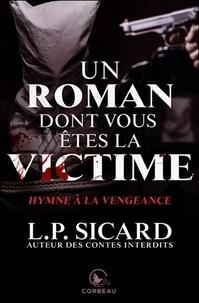 Louis-Pier Sicard - Un roman dont vous êtes la victime  : Hymne à la vengeance.