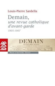 Louis-Pierre Sardella - Demain, une revue catholique d'avant-garde (1905-1907).