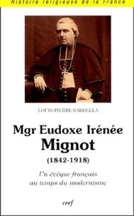 Louis-Pierre Sardella - Mgr Eudoxe Irénée Mignot (1842-1918) - Un évêque français au temps du modernisme.