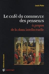 Louis Pinto - Le café du commerce des penseurs - A propos de la doxa intellectuelle.
