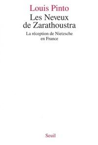 Louis Pinto - Les neveux de Zarathoustra - La réception de Nietzsche en France.