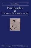 Louis Pinto - Pierre Bourdieu et la théorie du monde social.