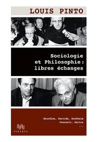 Louis Pinto - Sociologie et Philosophie : libres échanges - Bourdieu, Derrida, Durkheim, Foucault, Sartre....
