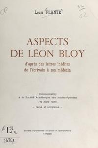 Louis Planté - Aspects de Léon Bloy - D'après des lettres inédites de l'écrivain à son médecin. Communication à la Société académique des Hautes-Pyrénées (13 mars 1976).
