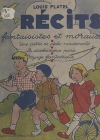 Louis Platel et Denise Collot - Récits fantaisistes et moraux.