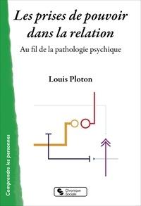 Louis Ploton - Les prises de pouvoir dans la relation - Au fil de la pathologie psychique.