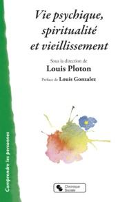 Louis Ploton et  Collectif - Vie psychique, spiritualité et vieillissement.