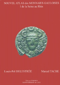Louis-Pol Delestrée et Marcel Tache - Nouvel atlas des monnaies gauloises - I, De la Seine au Rhin.