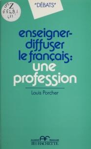 Louis Porcher - Enseigner, diffuser le français : une profession.