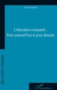 Louis Porcher - L'éducation comparée : pour aujourd'hui et pour demain.