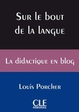 Louis Porcher - COLLECTION REF  : Sur le bout de la langue - Ebook - La didactique en blog de Louis Porcher.