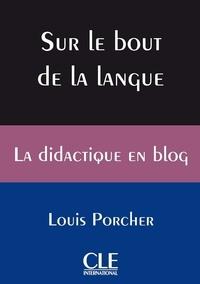Louis Porcher - COLLECTION REF  : Sur le bout de la langue - La didactique en blog - Ebook.