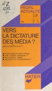 Louis Porcher et Georges Décote - Vers la dictature des médias ?.