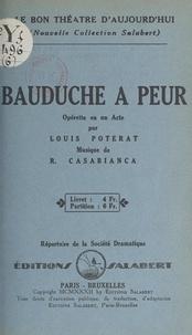 Louis Poterat et  Société dramatique - Bauduche a peur - Opérette en un acte.